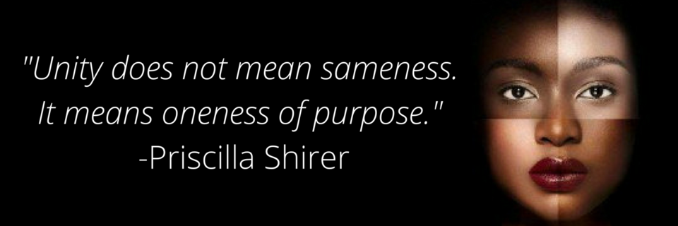 Unity does not mean sameness. It means oneness of purpose. -Priscilla Shirer.png