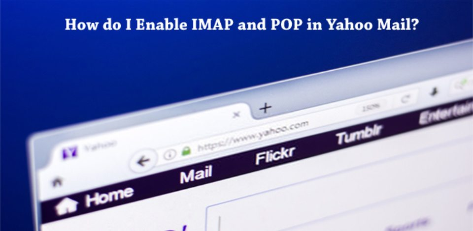 How do I enable IMAP and POP in Yahoo Mail.jpg